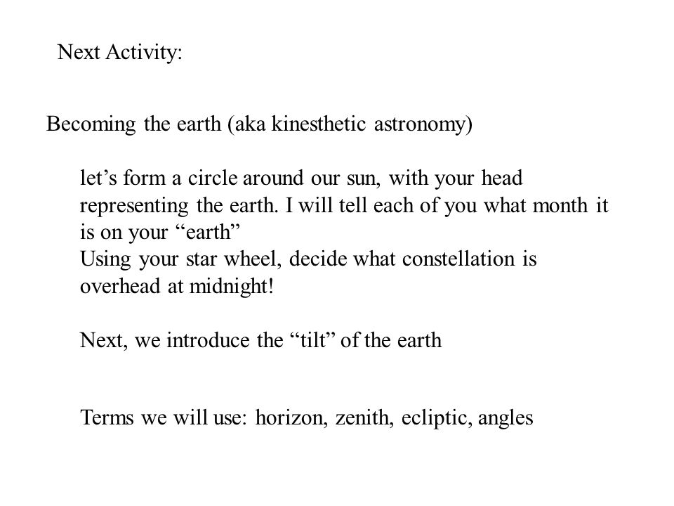 Next Activity: Becoming the earth (aka kinesthetic astronomy) let's form a circle around our sun, with your head representing the earth.