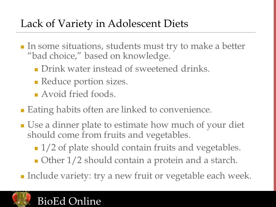 www.BioEdOnline.org BioEd Online Lack of Variety in Adolescent Diets In some situations, students must try to make a better bad choice, based on knowledge.