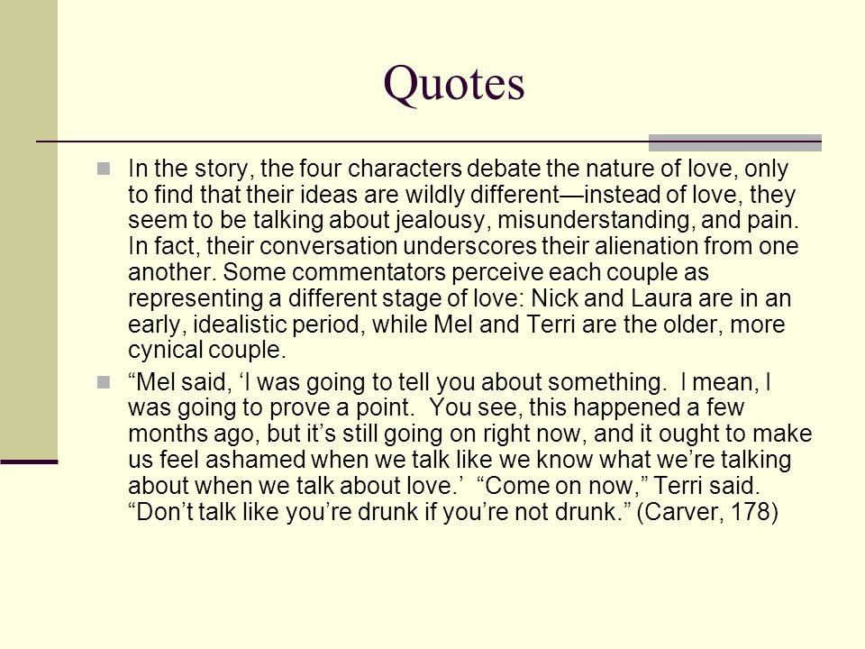 Quotes In the story, the four characters debate the nature of love, only to find that their ideas are wildly different—instead of love, they seem to b