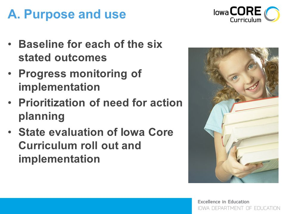 A. Purpose and use Baseline for each of the six stated outcomes Progress monitoring of implementation Prioritization of need for action planning State