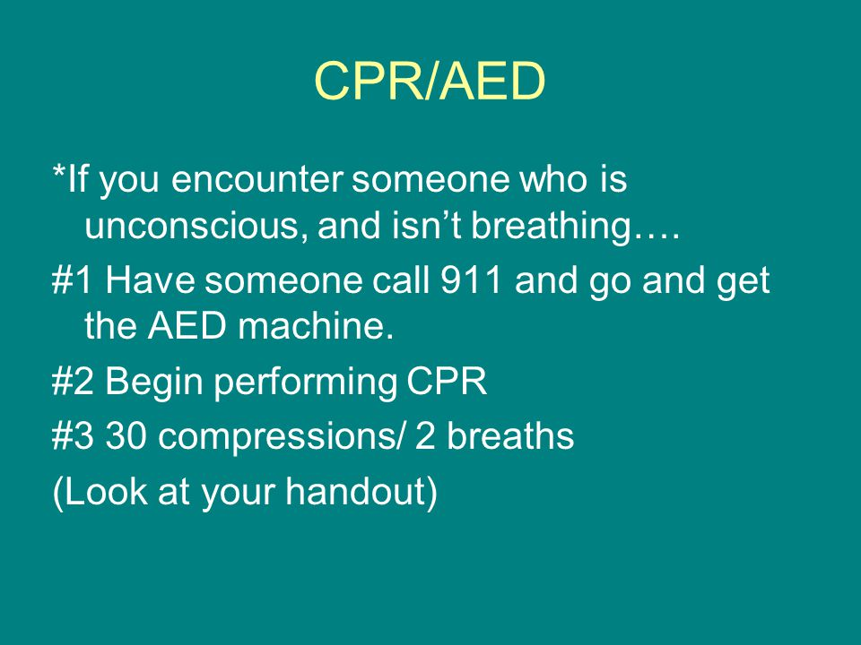 CPR/AED *If you encounter someone who is unconscious, and isn't breathing….