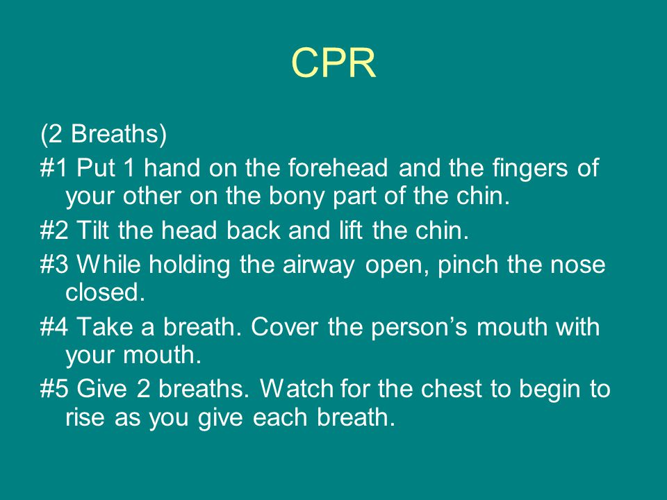 CPR (2 Breaths) #1 Put 1 hand on the forehead and the fingers of your other on the bony part of the chin.