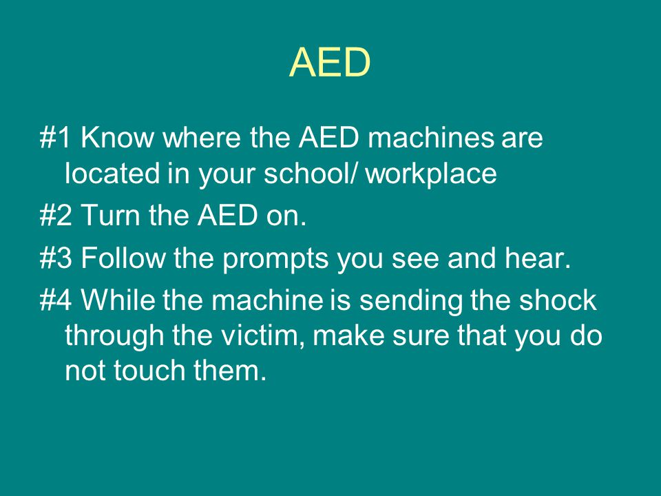 AED #1 Know where the AED machines are located in your school/ workplace #2 Turn the AED on.