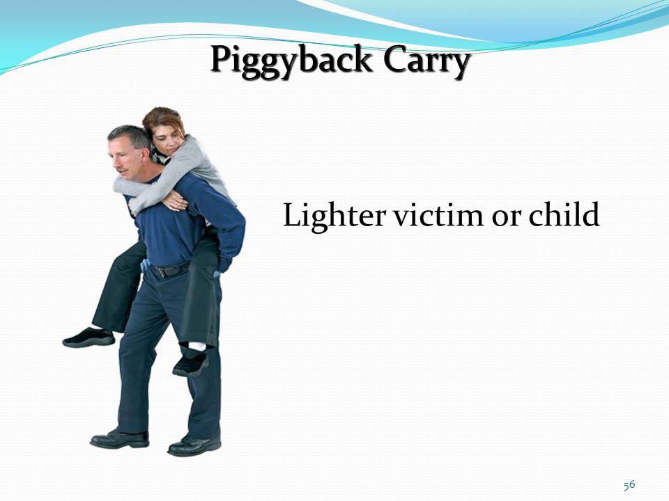56 Lighter victim or child Piggyback Carry