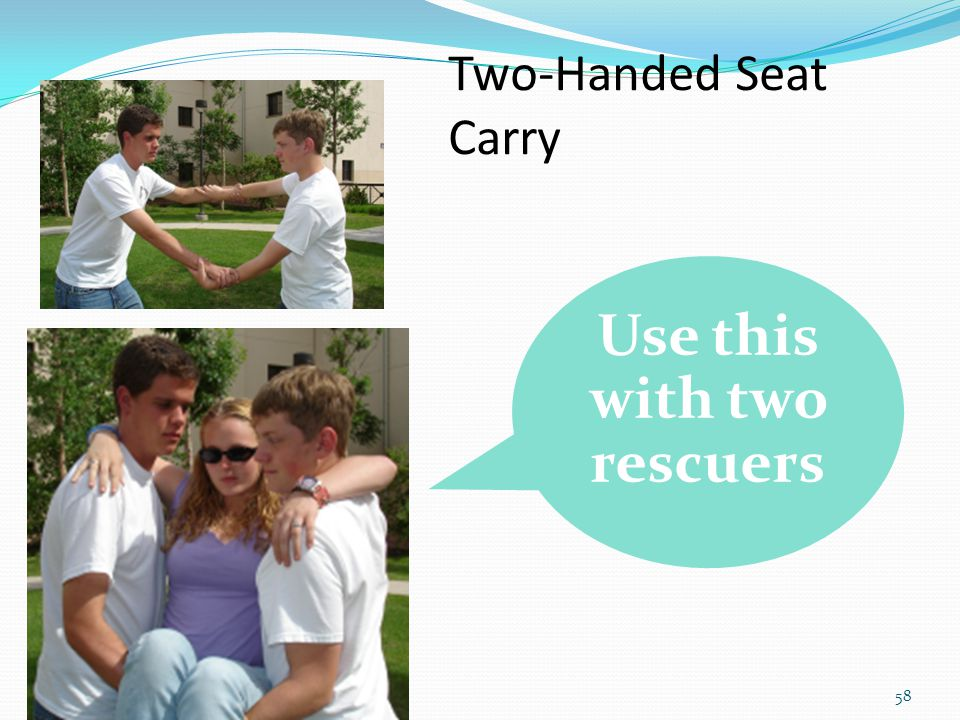 58 Two-Handed Seat Carry Use this with two rescuers