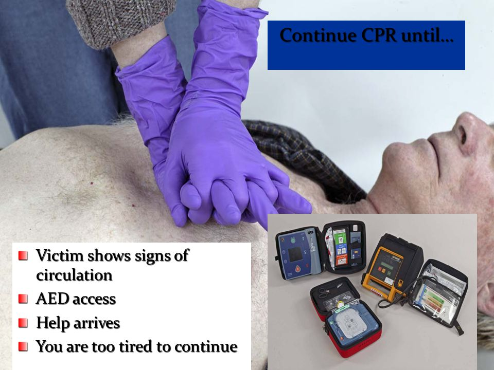 67 Continue CPR until… Victim shows signs of circulation AED access Help arrives You are too tired to continue
