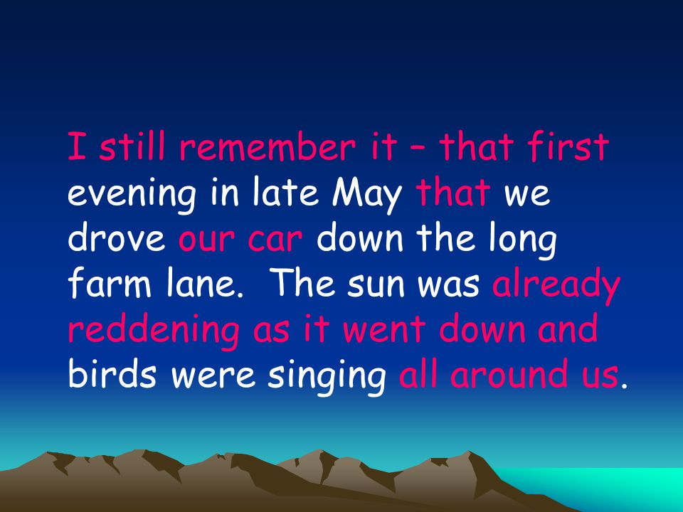 I still remember it – that first evening in late May that we drove our car down the long farm lane.