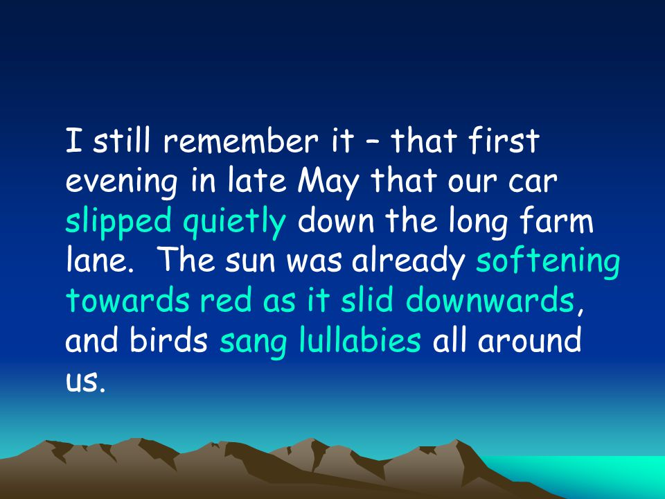 I still remember it – that first evening in late May that our car slipped quietly down the long farm lane.