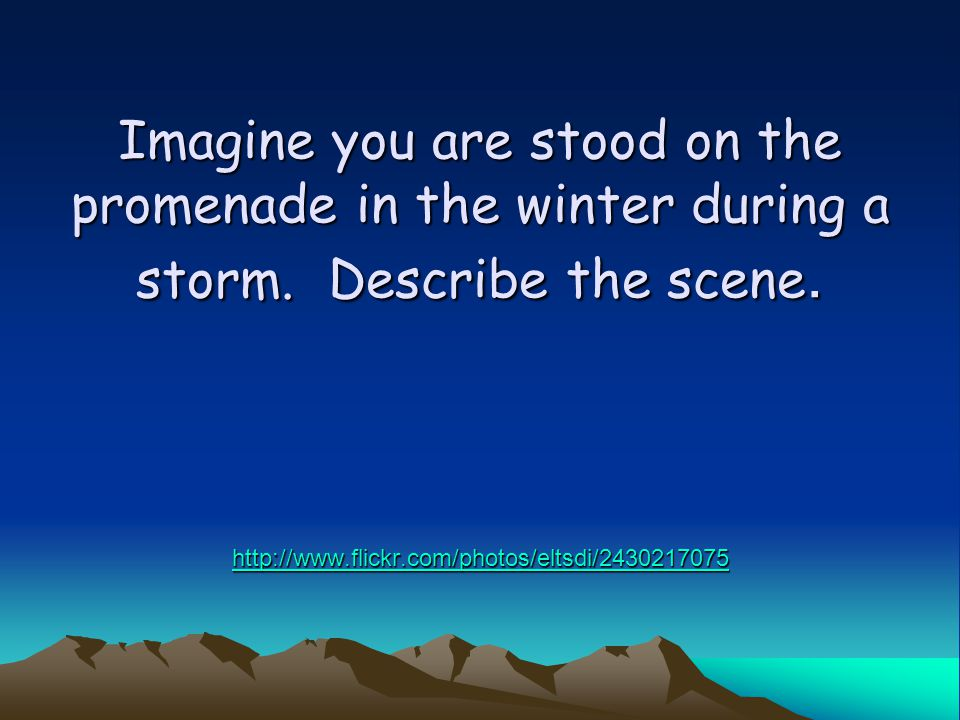 Imagine you are stood on the promenade in the winter during a storm.