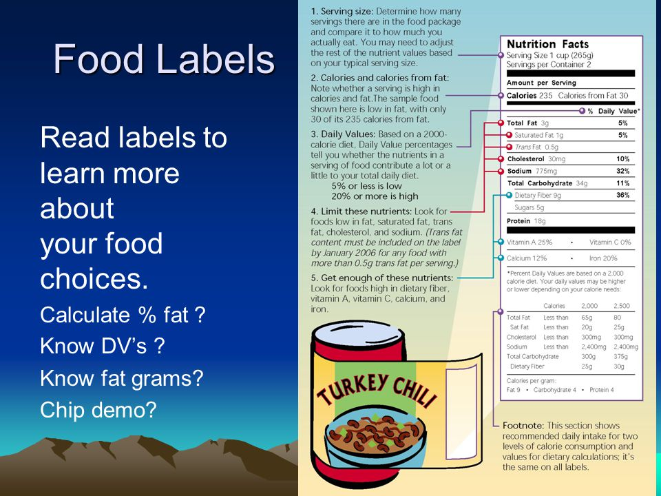 Food Labels Read labels to learn more about your food choices. Calculate % fat ? Know DV's ? Know fat grams? Chip demo?