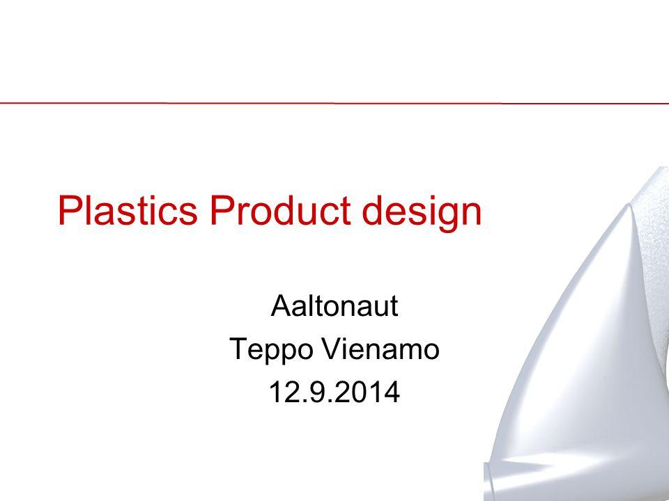 Plastics Product design Aaltonaut Teppo Vienamo 12.9.2014