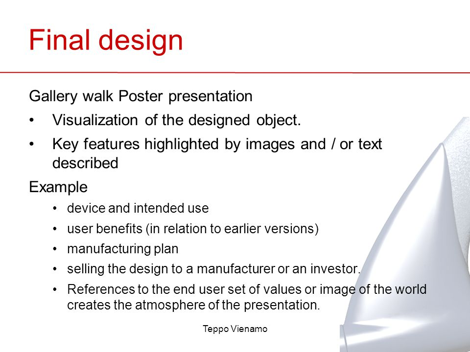 Final design Gallery walk Poster presentation Visualization of the designed object.