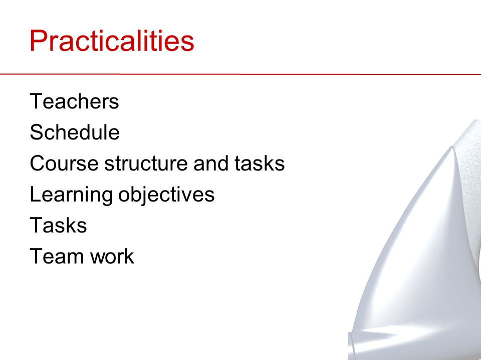 Practicalities Teachers Schedule Course structure and tasks Learning objectives Tasks Team work