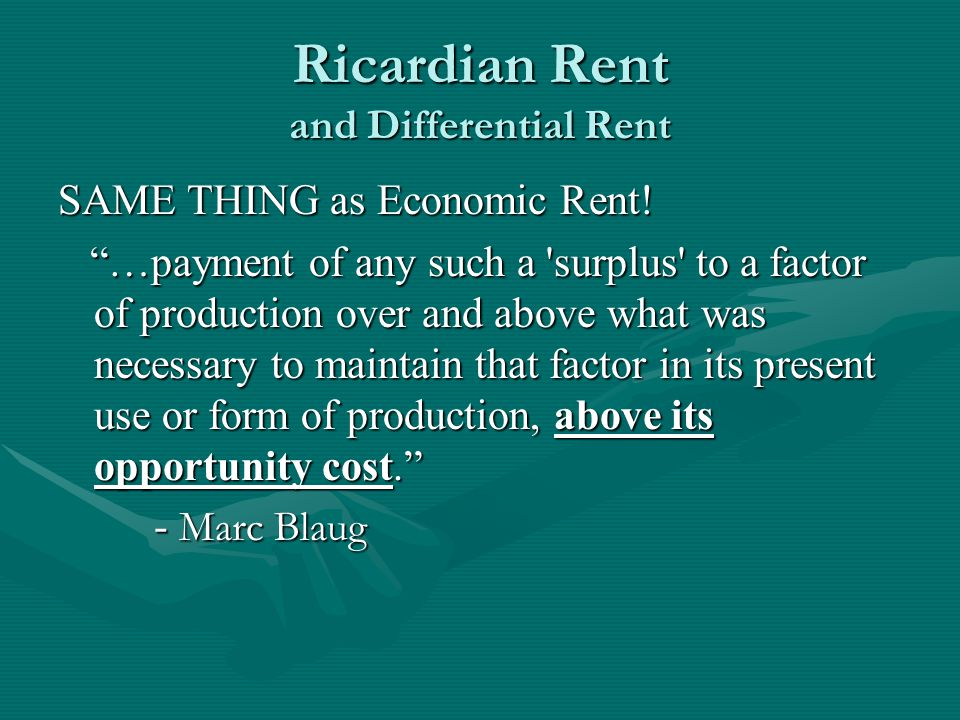 Ricardian Rent and Differential Rent SAME THING as Economic Rent.