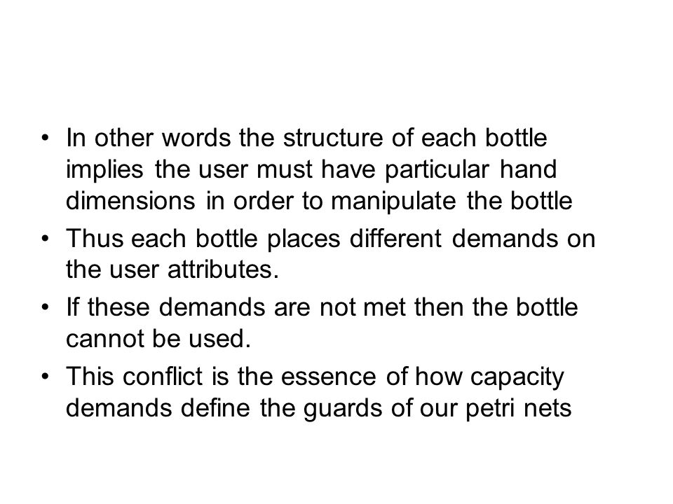 In other words the structure of each bottle implies the user must have particular hand dimensions in order to manipulate the bottle Thus each bottle p