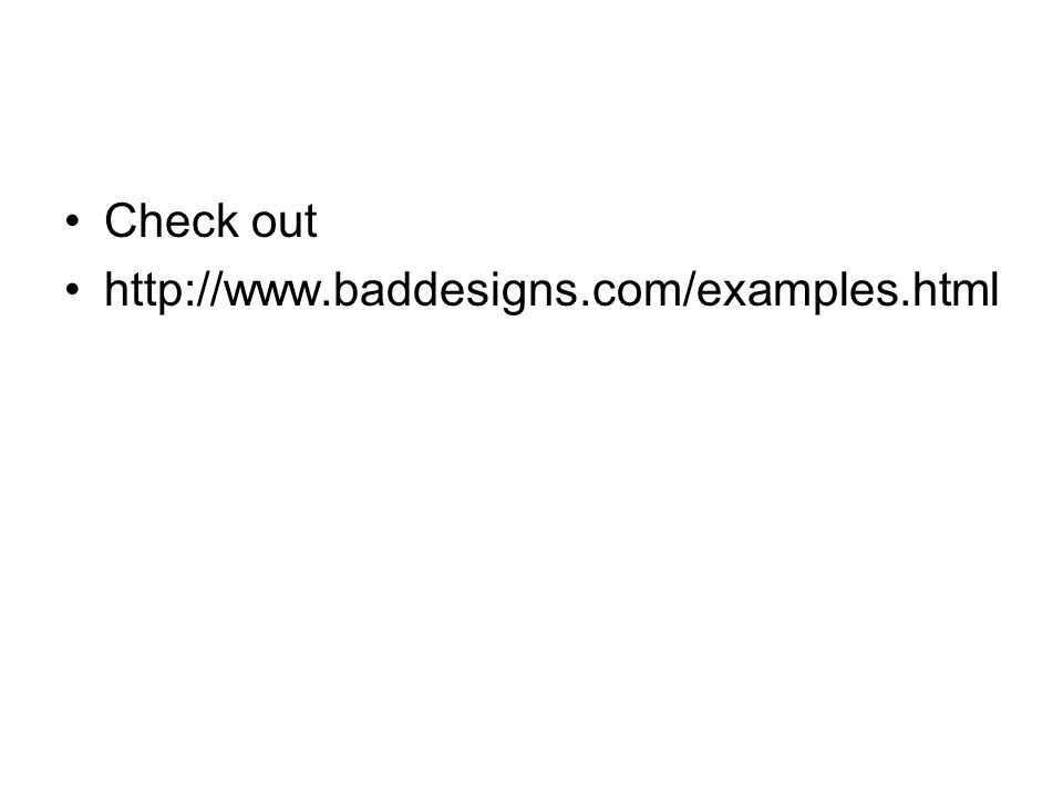 Check out http://www.baddesigns.com/examples.html