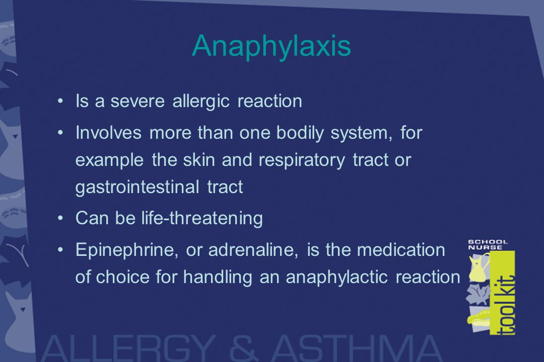 Anaphylaxis Is a severe allergic reaction Involves more than one bodily system, for example the skin and respiratory tract or gastrointestinal tract Can be life-threatening Epinephrine, or adrenaline, is the medication of choice for handling an anaphylactic reaction