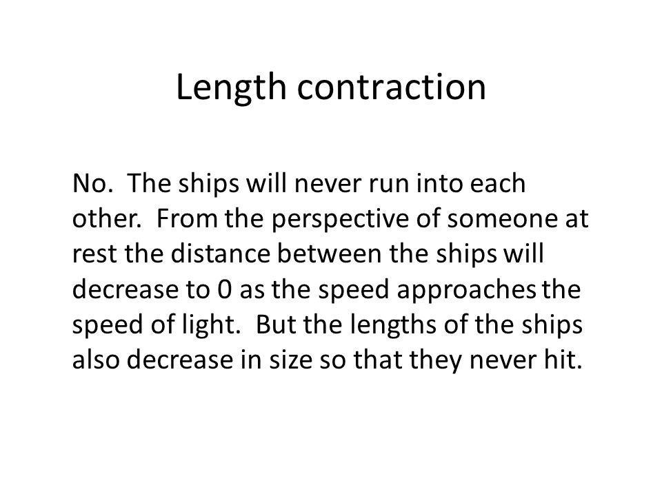 Length contraction No. The ships will never run into each other. From the perspective of someone at rest the distance between the ships will decrease