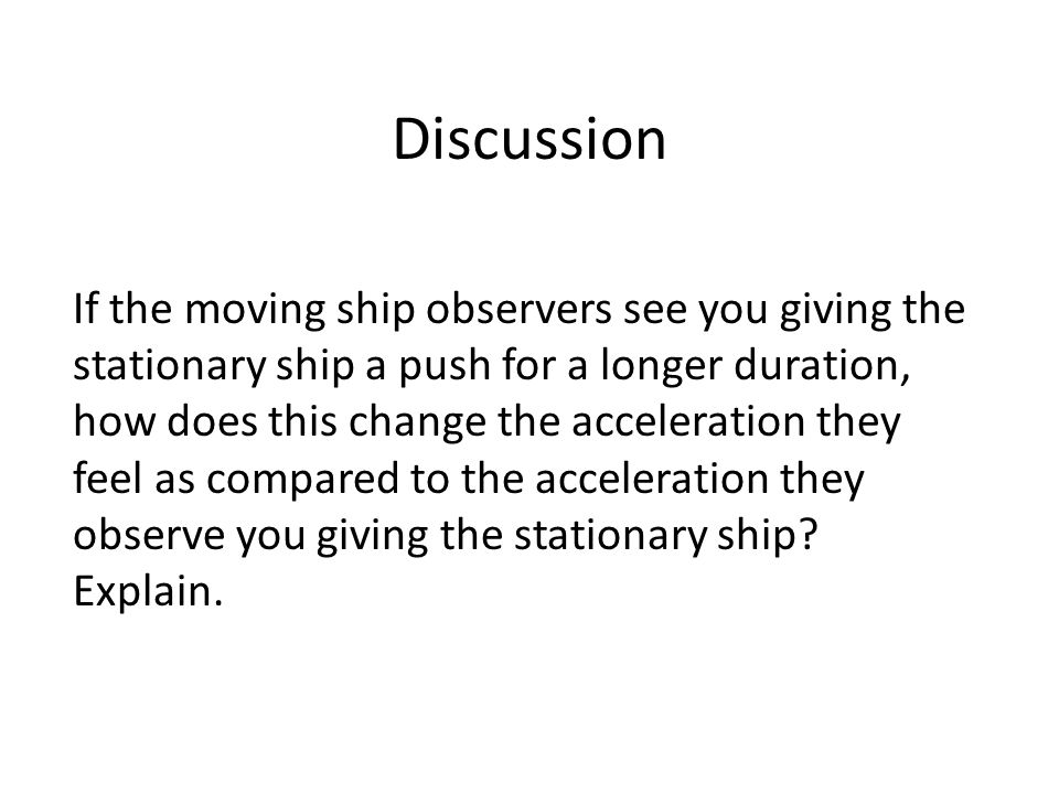 If the moving ship observers see you giving the stationary ship a push for a longer duration, how does this change the acceleration they feel as compa