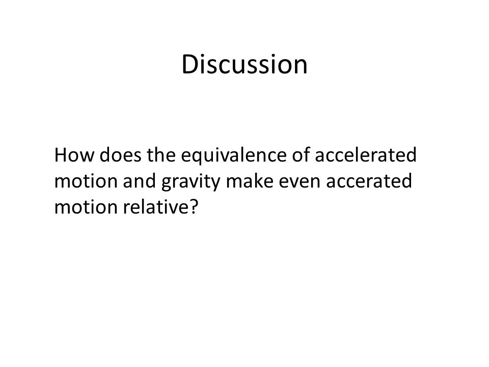 Discussion How does the equivalence of accelerated motion and gravity make even accerated motion relative?