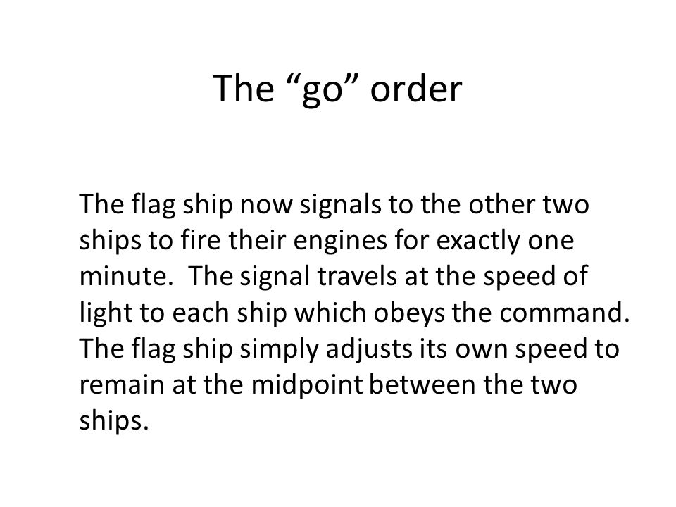 "The ""go"" order The flag ship now signals to the other two ships to fire their engines for exactly one minute. The signal travels at the speed of light"