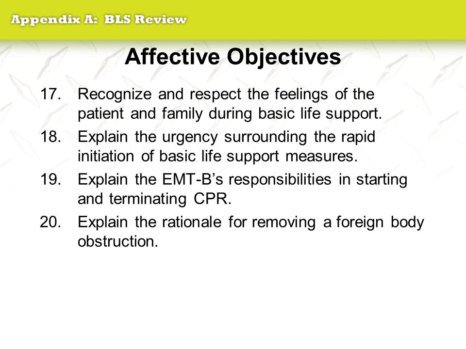 Psychomotor Objectives (1 of 2) 21.Demonstrate how to position the patient to open the airway.