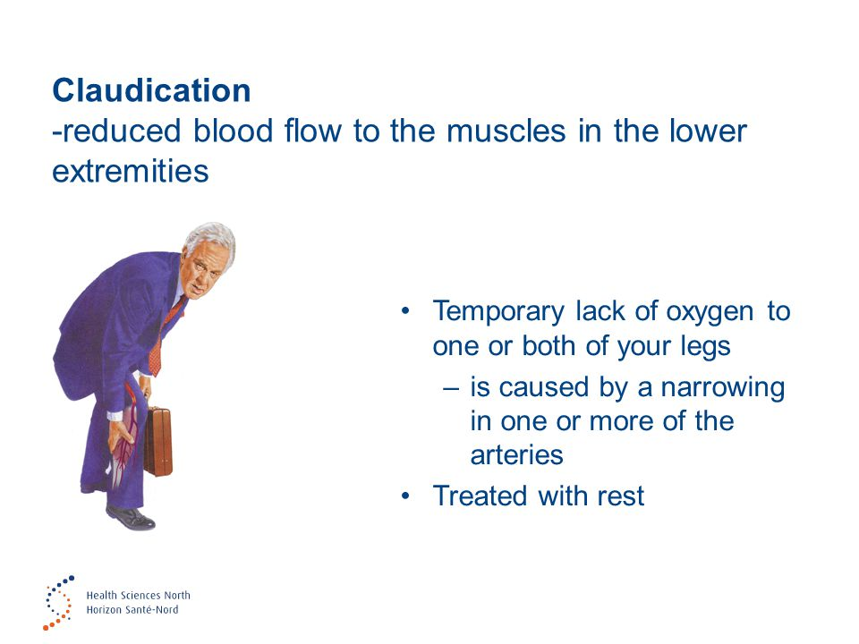 Claudication -reduced blood flow to the muscles in the lower extremities Temporary lack of oxygen to one or both of your legs –is caused by a narrowin
