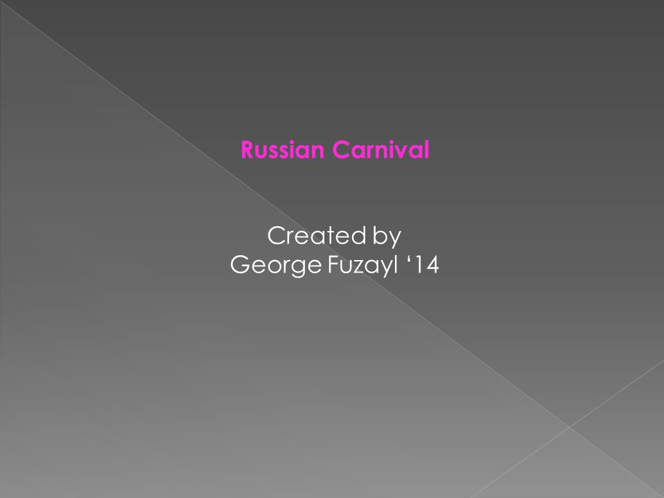 Russian Carnival Created by George Fuzayl '14