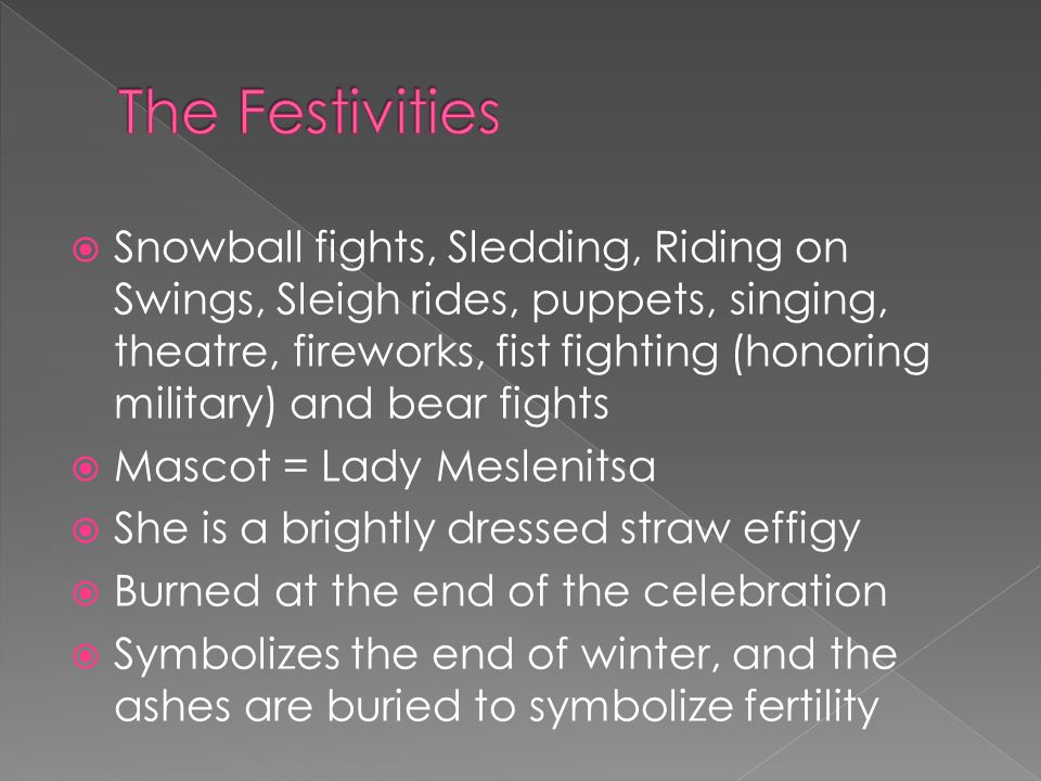  Snowball fights, Sledding, Riding on Swings, Sleigh rides, puppets, singing, theatre, fireworks, fist fighting (honoring military) and bear fights 