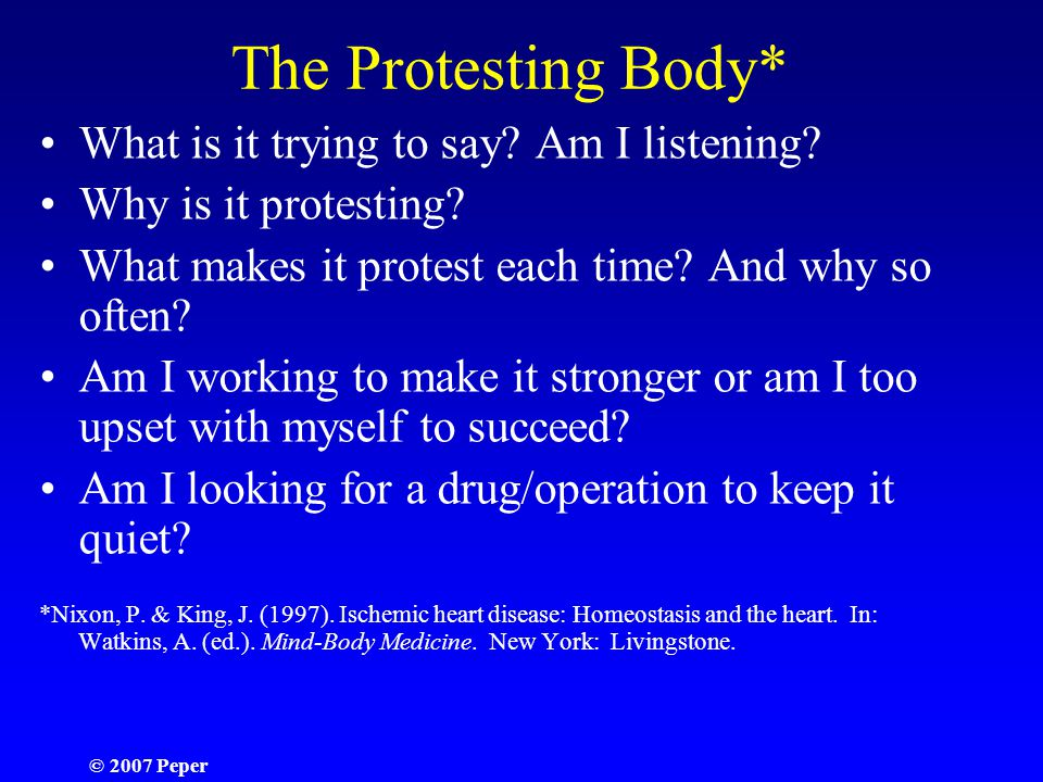 © 2007 Peper The Protesting Body* What is it trying to say.