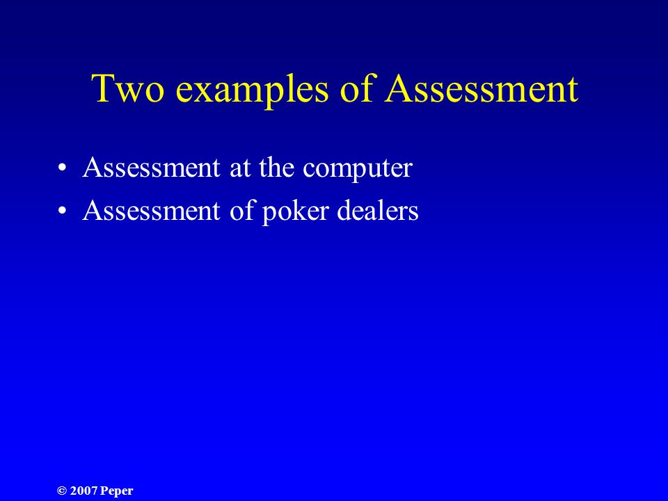 Two examples of Assessment Assessment at the computer Assessment of poker dealers