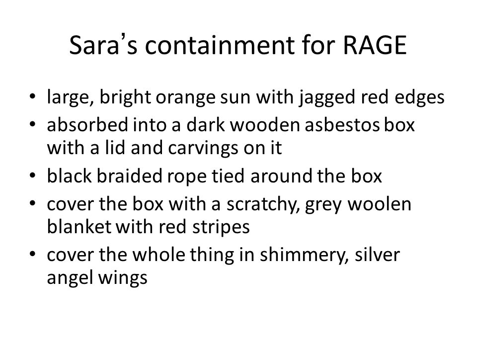 Sara ' s containment for RAGE large, bright orange sun with jagged red edges absorbed into a dark wooden asbestos box with a lid and carvings on it black braided rope tied around the box cover the box with a scratchy, grey woolen blanket with red stripes cover the whole thing in shimmery, silver angel wings