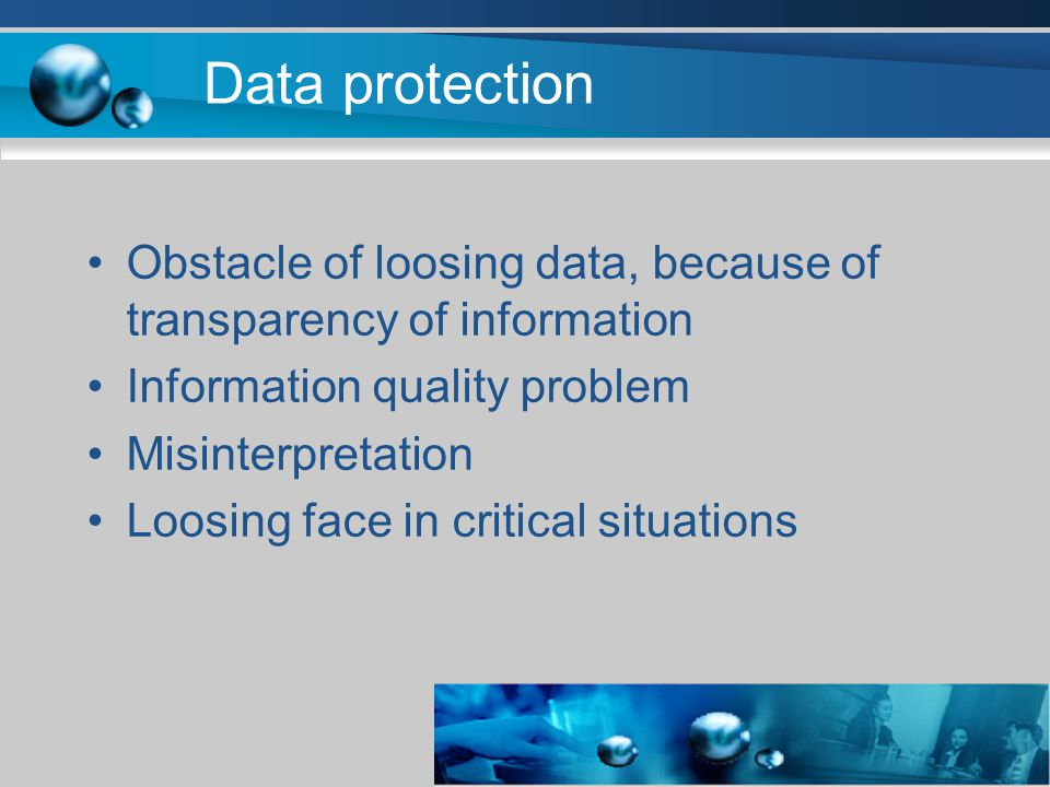 Data protection Obstacle of loosing data, because of transparency of information Information quality problem Misinterpretation Loosing face in critical situations