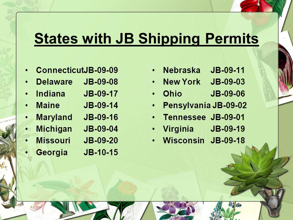 States with JB Shipping Permits ConnecticutJB-09-09 DelawareJB-09-08 IndianaJB-09-17 MaineJB-09-14 MarylandJB-09-16 MichiganJB-09-04 MissouriJB-09-20 Georgia JB-10-15 NebraskaJB-09-11 New YorkJB-09-03 OhioJB-09-06 Pensylvania JB-09-02 TennesseeJB-09-01 VirginiaJB-09-19 WisconsinJB-09-18