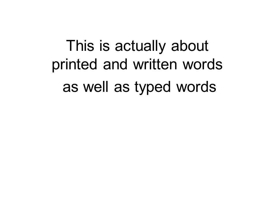 The Written Word Source: Marshall McLuhan Understanding Media