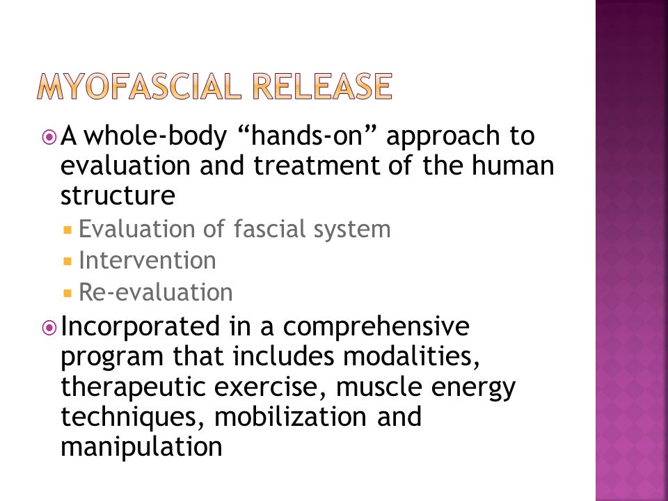 """ A whole-body """"hands-on"""" approach to evaluation and treatment of the human structure  Evaluation of fascial system  Intervention  Re-evaluation """
