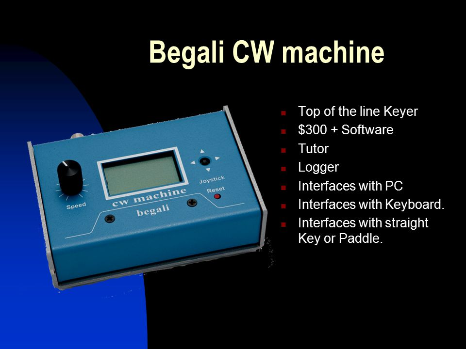 Begali CW machine Top of the line Keyer $300 + Software Tutor Logger Interfaces with PC Interfaces with Keyboard. Interfaces with straight Key or Padd