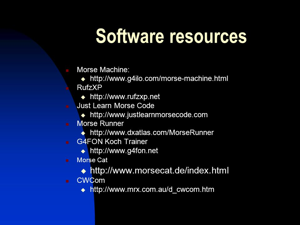 Software resources Morse Machine:  http://www.g4ilo.com/morse-machine.html RufzXP  http://www.rufzxp.net Just Learn Morse Code  http://www.justlear