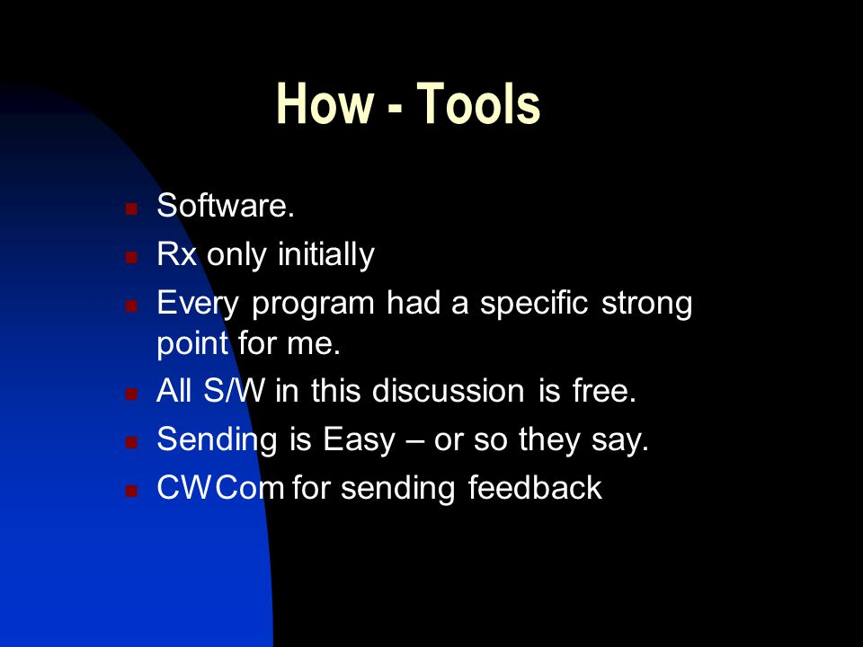 How - Tools Software. Rx only initially Every program had a specific strong point for me. All S/W in this discussion is free. Sending is Easy – or so