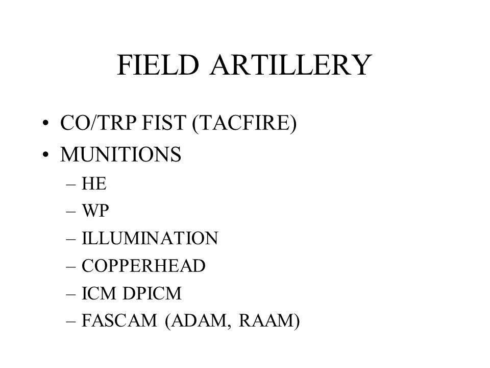 FIELD ARTILLERY CO/TRP FIST (TACFIRE) MUNITIONS –HE –WP –ILLUMINATION –COPPERHEAD –ICM DPICM –FASCAM (ADAM, RAAM)
