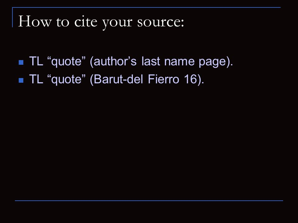 "How to cite your source: TL ""quote"" (author's last name page). TL ""quote"" (Barut-del Fierro 16)."