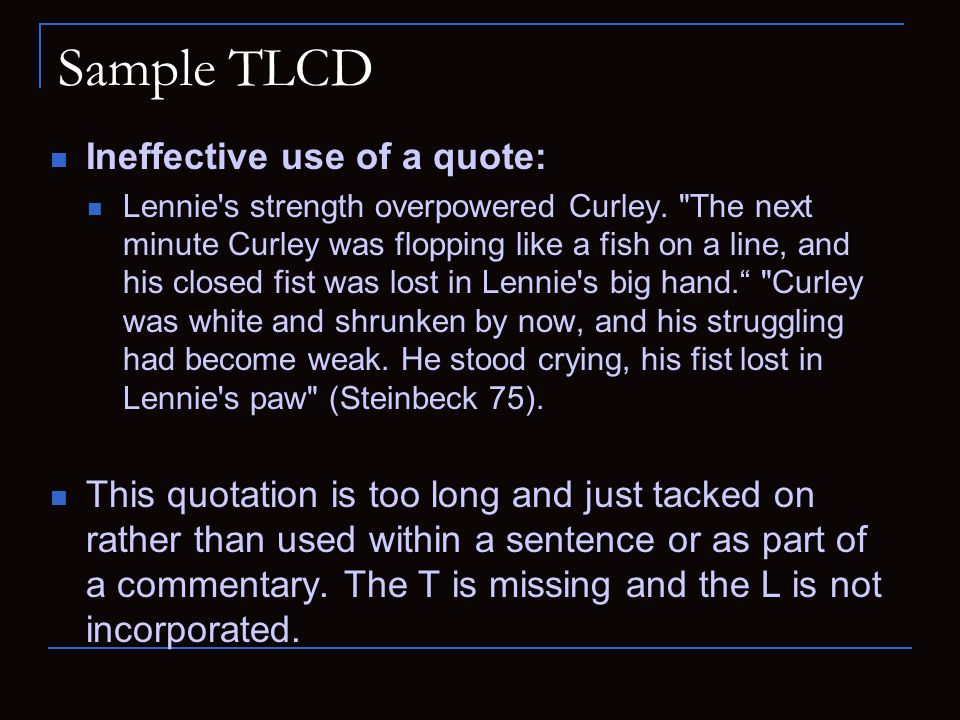 Sample TLCD Ineffective use of a quote: Lennie s strength overpowered Curley.