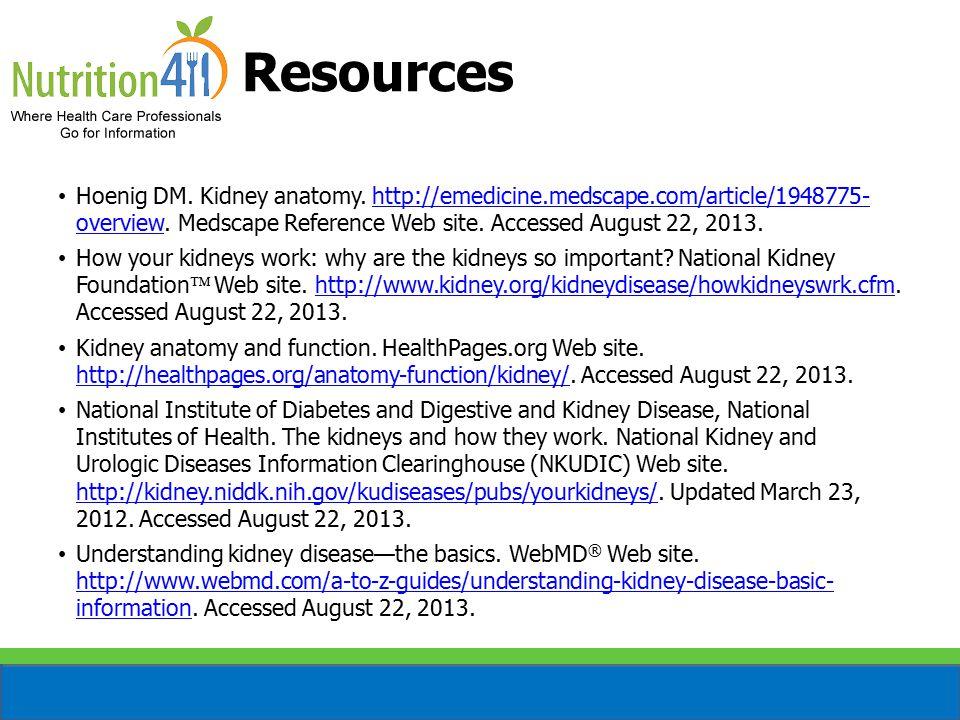 Resources Hoenig DM. Kidney anatomy. http://emedicine.medscape.com/article/1948775- overview.