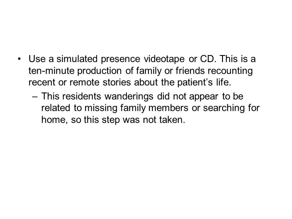 Use a simulated presence videotape or CD.