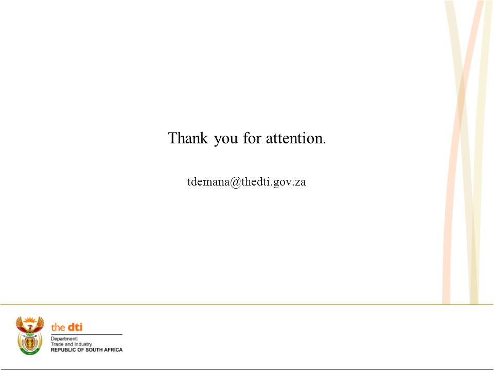 Thank you for attention. tdemana@thedti.gov.za