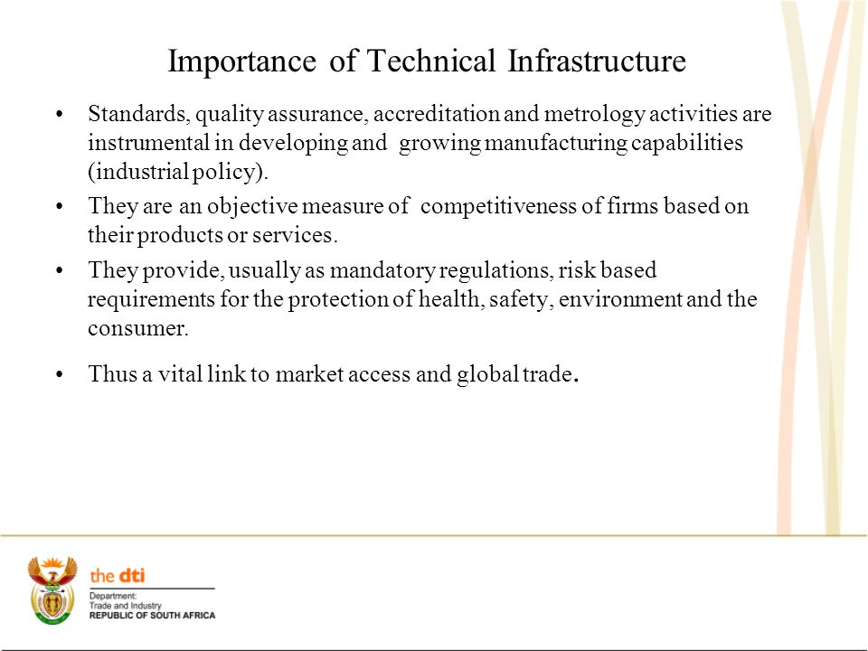 Importance of Technical Infrastructure Standards, quality assurance, accreditation and metrology activities are instrumental in developing and growing manufacturing capabilities (industrial policy).