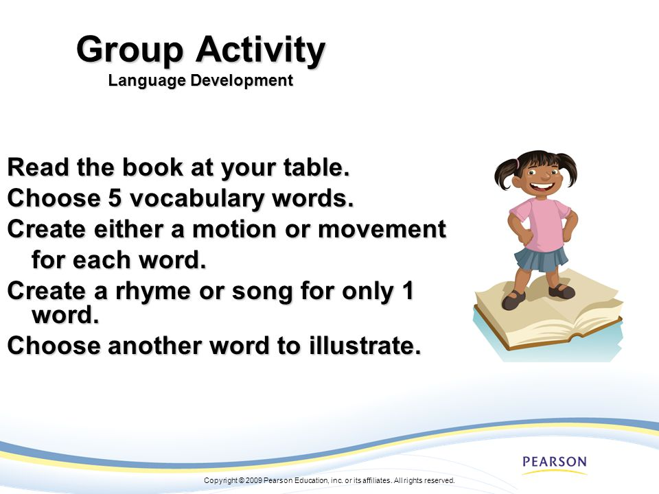 Copyright © 2009 Pearson Education, inc. or its affiliates. All rights reserved. Group Activity Language Development Read the book at your table. Choo