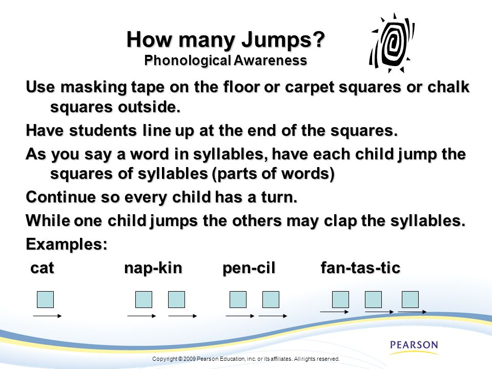 Copyright © 2009 Pearson Education, inc. or its affiliates. All rights reserved. How many Jumps? Phonological Awareness Use masking tape on the floor