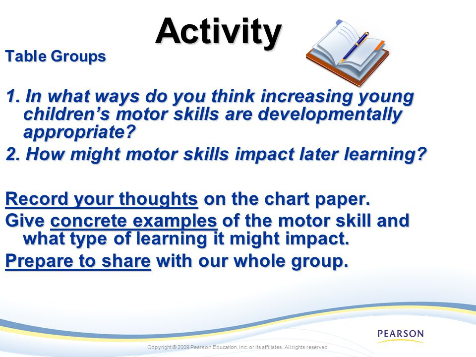 Copyright © 2009 Pearson Education, inc. or its affiliates. All rights reserved.Activity Table Groups 1. In what ways do you think increasing young ch