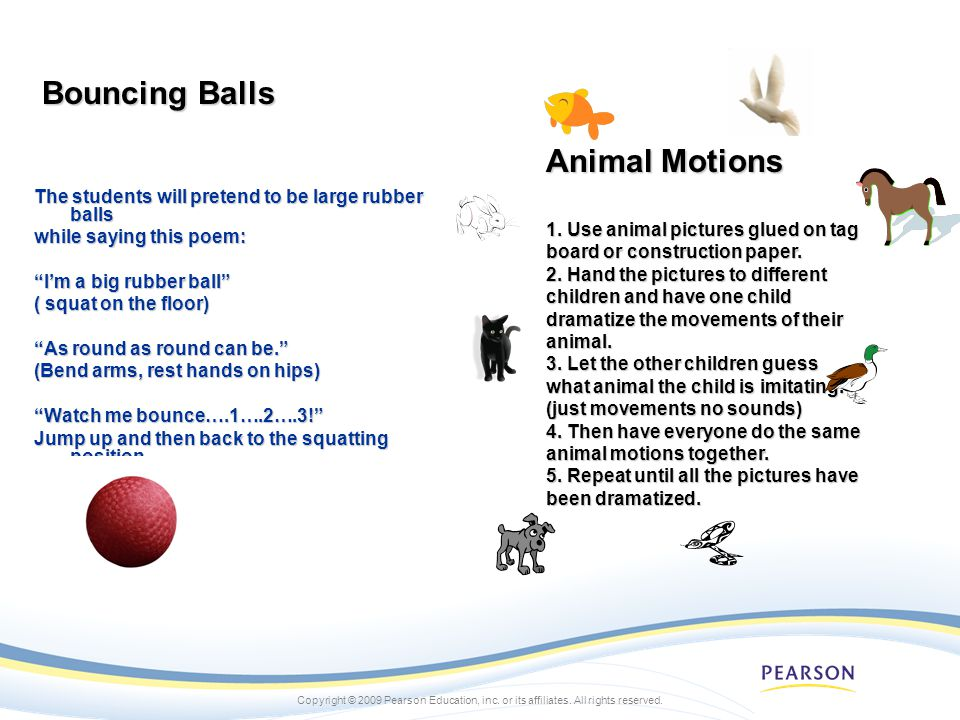 Copyright © 2009 Pearson Education, inc. or its affiliates. All rights reserved. Bouncing Balls The students will pretend to be large rubber balls whi